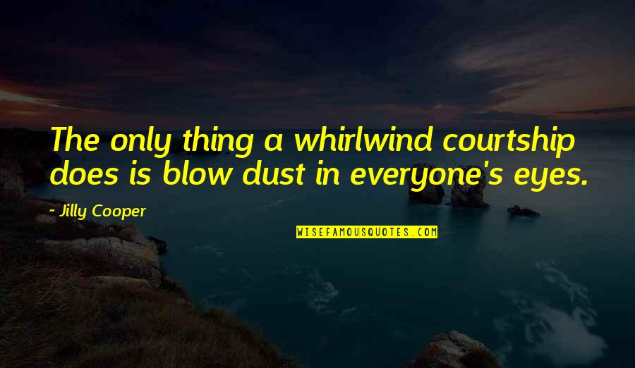 Whirlwind Quotes By Jilly Cooper: The only thing a whirlwind courtship does is
