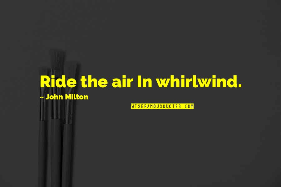 Whirlwind Quotes By John Milton: Ride the air In whirlwind.