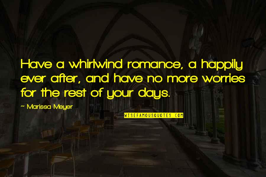 Whirlwind Quotes By Marissa Meyer: Have a whirlwind romance, a happily ever after,
