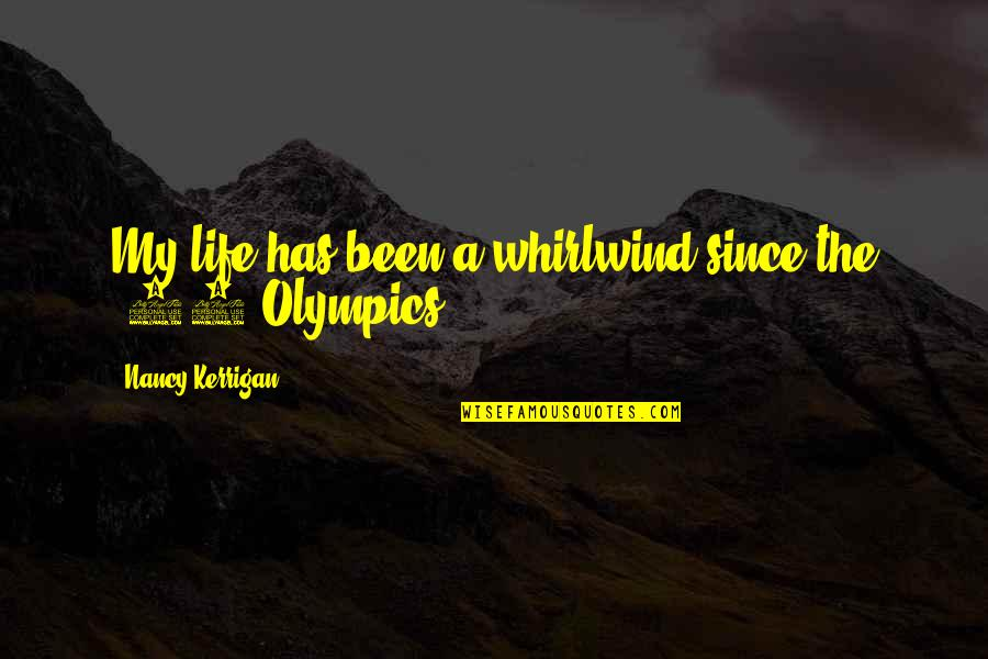Whirlwind Quotes By Nancy Kerrigan: My life has been a whirlwind since the