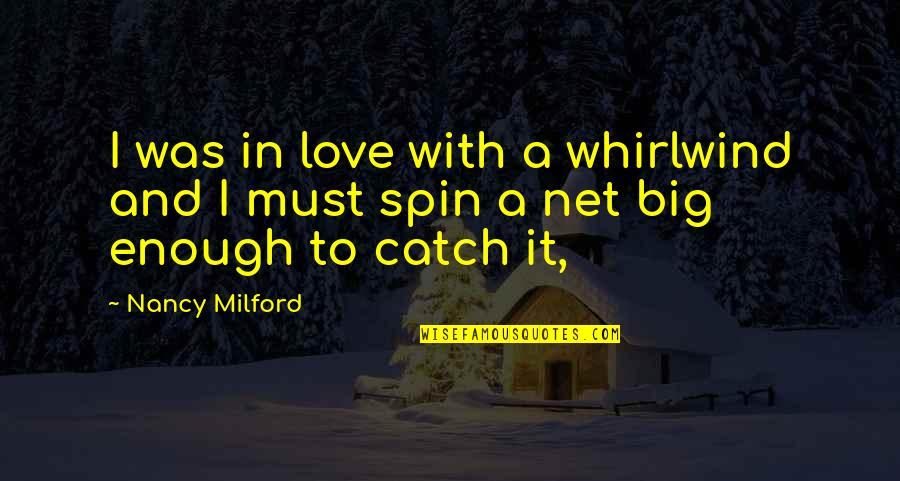 Whirlwind Quotes By Nancy Milford: I was in love with a whirlwind and