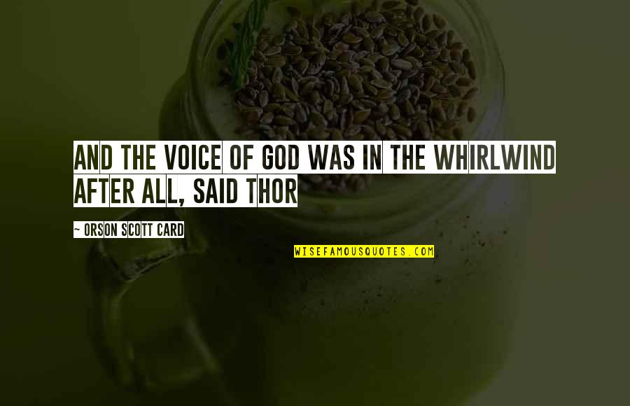 Whirlwind Quotes By Orson Scott Card: And the voice of God was in the