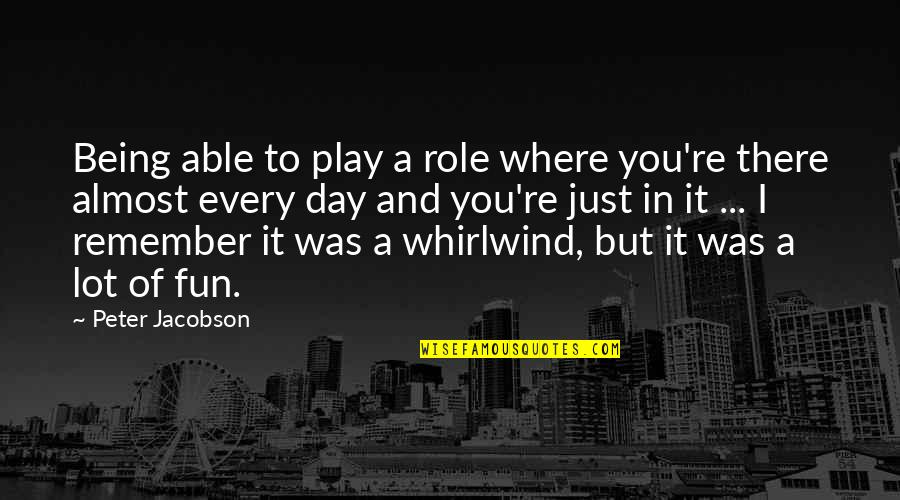 Whirlwind Quotes By Peter Jacobson: Being able to play a role where you're