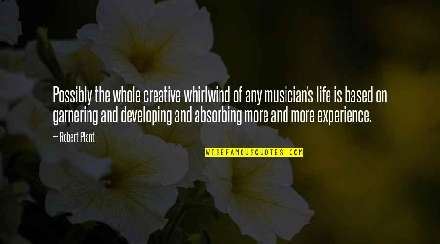 Whirlwind Quotes By Robert Plant: Possibly the whole creative whirlwind of any musician's