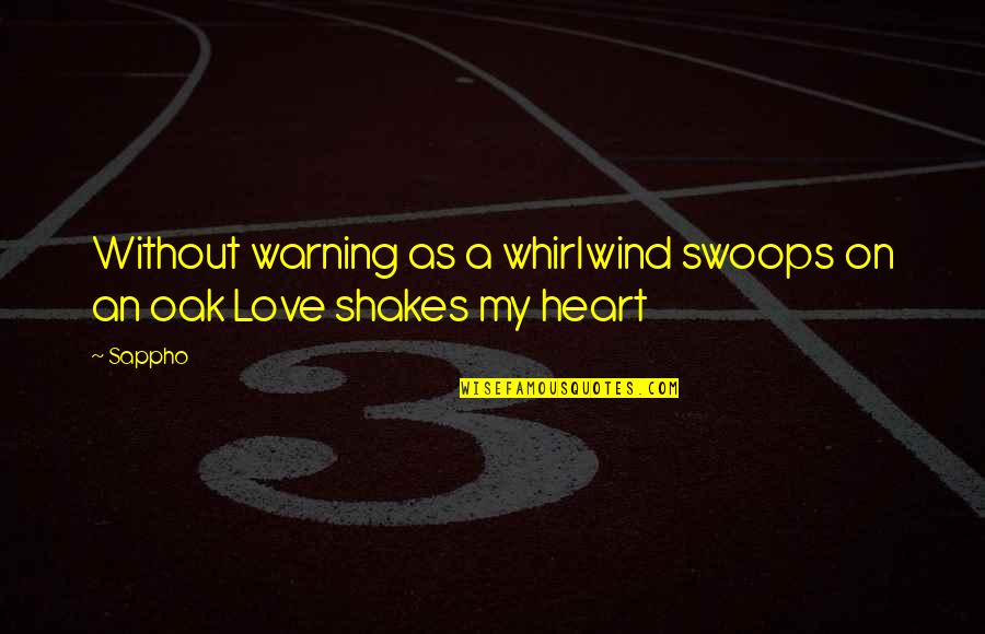 Whirlwind Quotes By Sappho: Without warning as a whirlwind swoops on an
