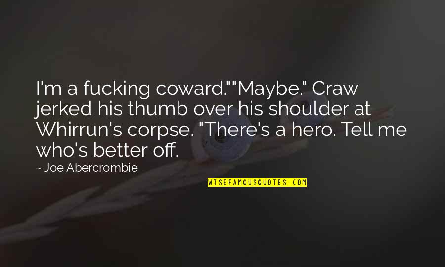 """Whirrun's Quotes By Joe Abercrombie: I'm a fucking coward.""""""""Maybe."""" Craw jerked his thumb"""