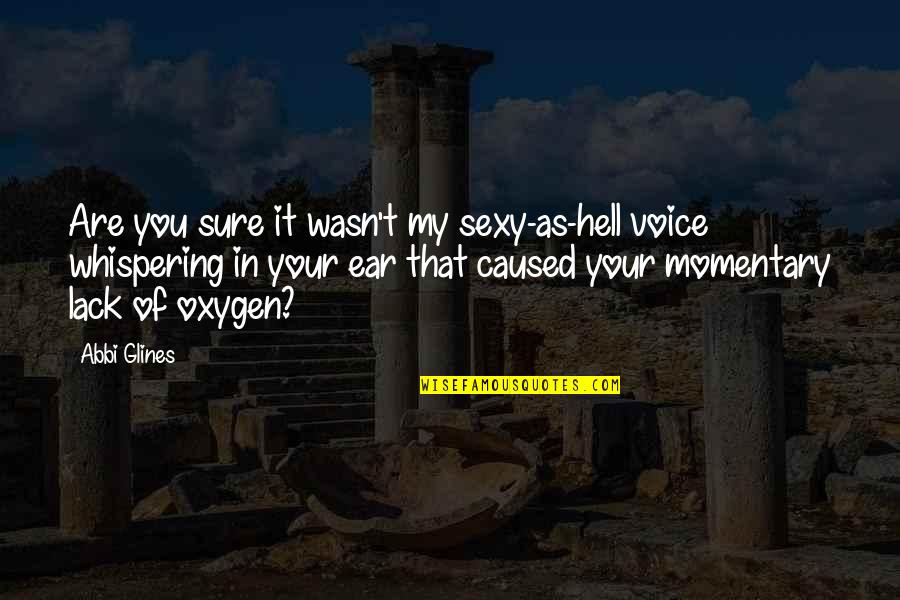 Whispering-sweet-nothings Quotes By Abbi Glines: Are you sure it wasn't my sexy-as-hell voice