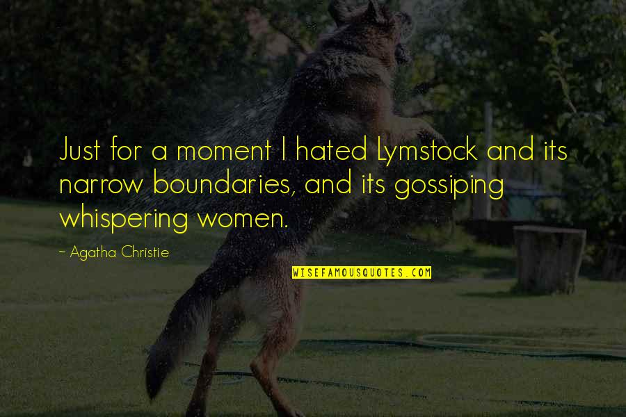 Whispering-sweet-nothings Quotes By Agatha Christie: Just for a moment I hated Lymstock and