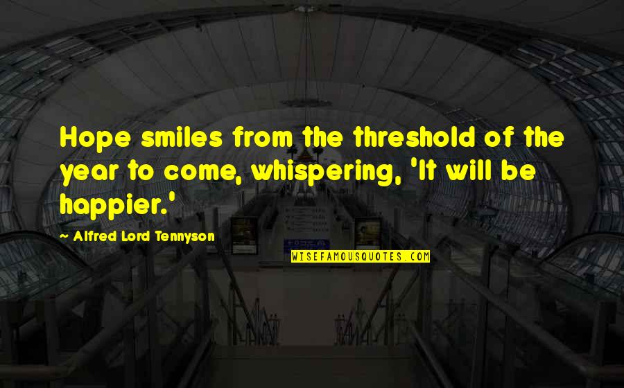Whispering-sweet-nothings Quotes By Alfred Lord Tennyson: Hope smiles from the threshold of the year