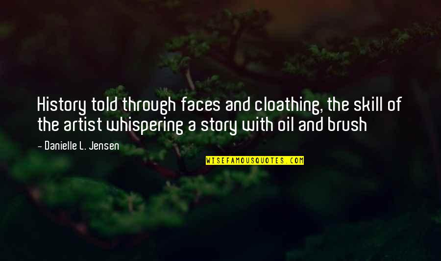 Whispering-sweet-nothings Quotes By Danielle L. Jensen: History told through faces and cloathing, the skill