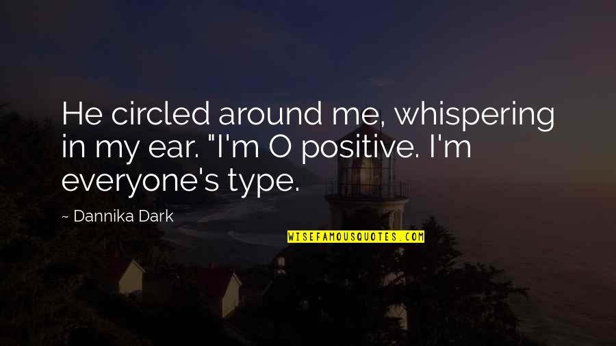 Whispering-sweet-nothings Quotes By Dannika Dark: He circled around me, whispering in my ear.