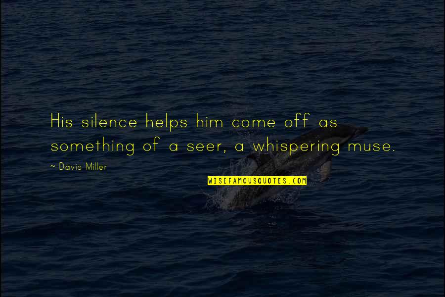 Whispering-sweet-nothings Quotes By Davis Miller: His silence helps him come off as something