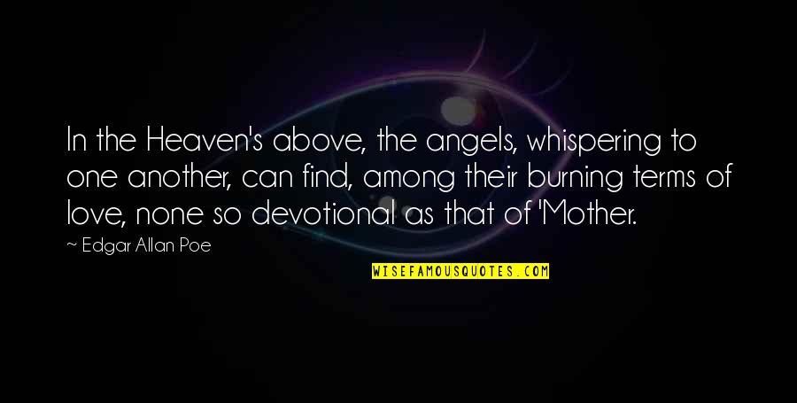 Whispering-sweet-nothings Quotes By Edgar Allan Poe: In the Heaven's above, the angels, whispering to
