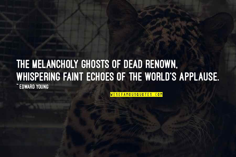 Whispering-sweet-nothings Quotes By Edward Young: The melancholy ghosts of dead renown, Whispering faint