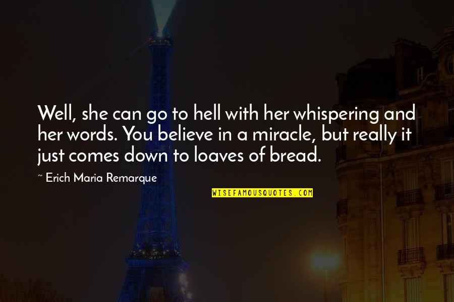 Whispering-sweet-nothings Quotes By Erich Maria Remarque: Well, she can go to hell with her