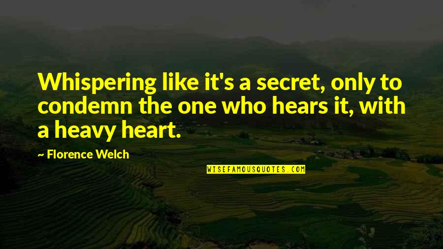 Whispering-sweet-nothings Quotes By Florence Welch: Whispering like it's a secret, only to condemn