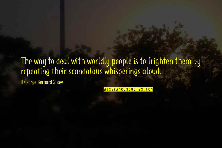 Whispering-sweet-nothings Quotes By George Bernard Shaw: The way to deal with worldly people is