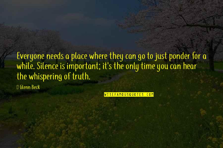 Whispering-sweet-nothings Quotes By Glenn Beck: Everyone needs a place where they can go