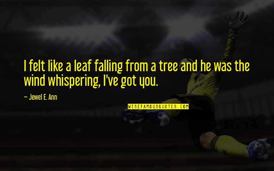 Whispering-sweet-nothings Quotes By Jewel E. Ann: I felt like a leaf falling from a