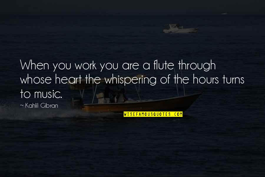 Whispering-sweet-nothings Quotes By Kahlil Gibran: When you work you are a flute through