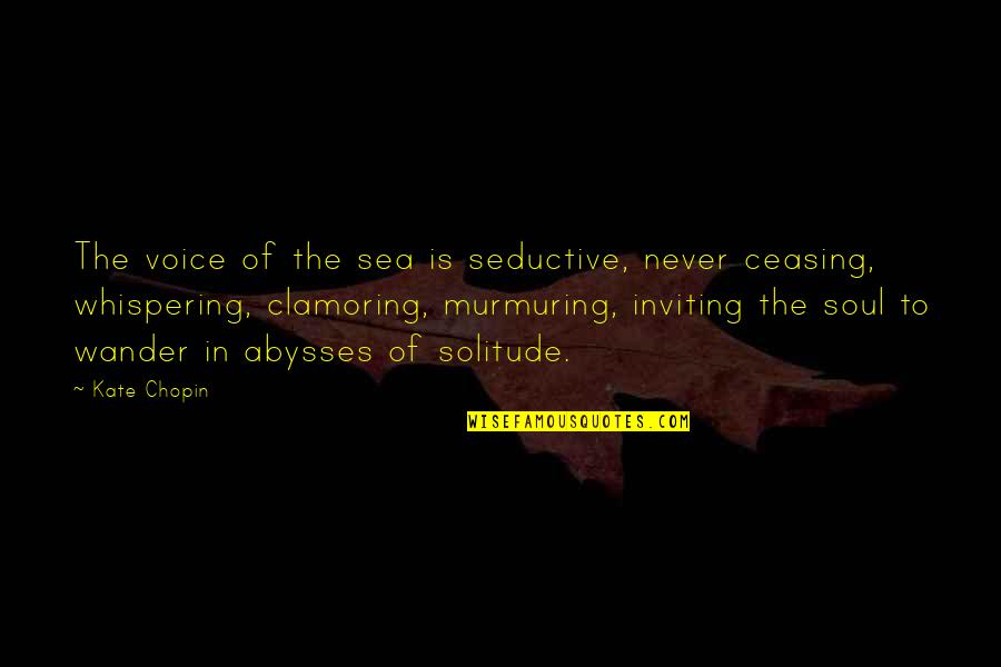 Whispering-sweet-nothings Quotes By Kate Chopin: The voice of the sea is seductive, never