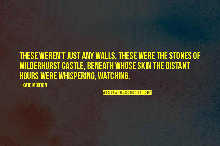 Whispering-sweet-nothings Quotes By Kate Morton: These weren't just any walls, these were the