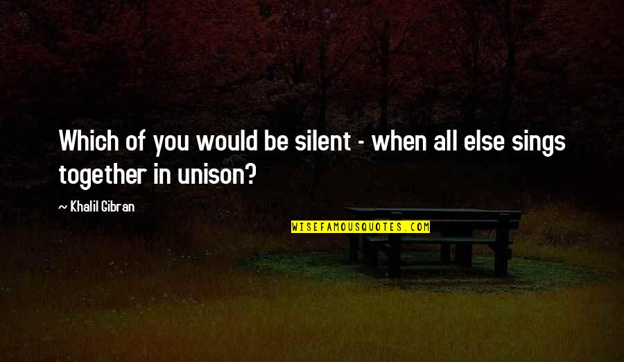 Whispering-sweet-nothings Quotes By Khalil Gibran: Which of you would be silent - when