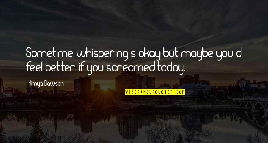 Whispering-sweet-nothings Quotes By Kimya Dawson: Sometime whispering's okay but maybe you'd feel better