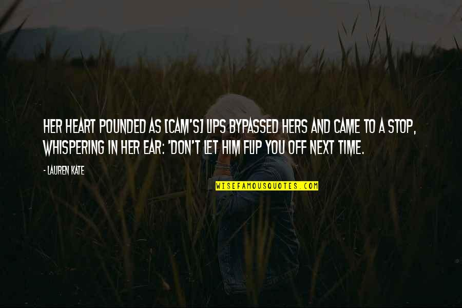 Whispering-sweet-nothings Quotes By Lauren Kate: Her heart pounded as [Cam's] lips bypassed hers