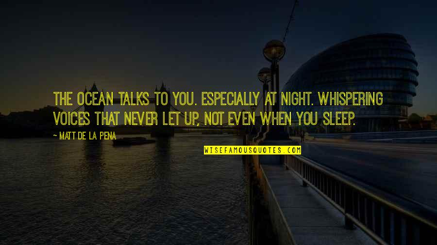 Whispering-sweet-nothings Quotes By Matt De La Pena: The ocean talks to you. Especially at night.