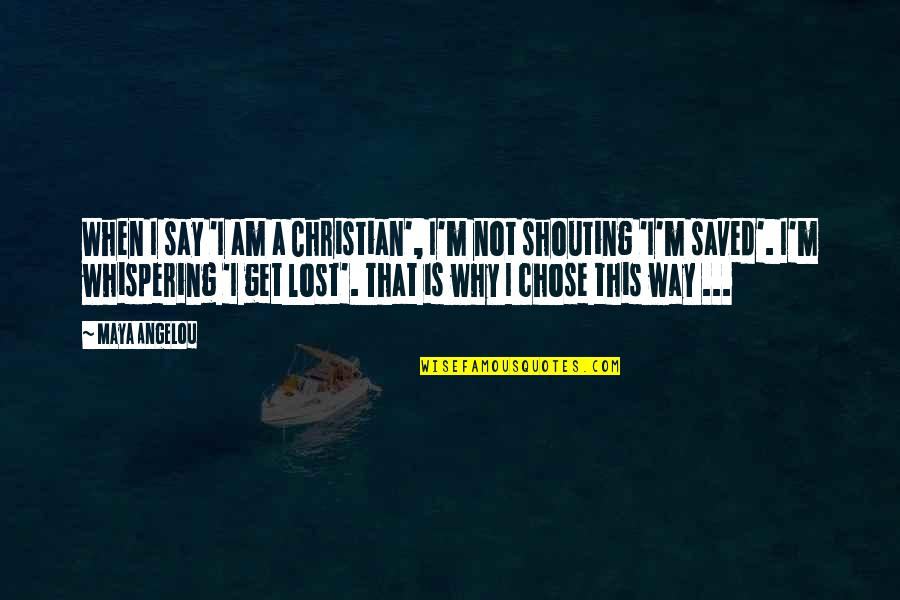 Whispering-sweet-nothings Quotes By Maya Angelou: When I say 'I am a Christian', I'm