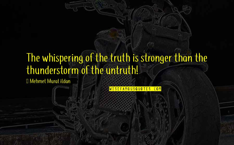 Whispering-sweet-nothings Quotes By Mehmet Murat Ildan: The whispering of the truth is stronger than