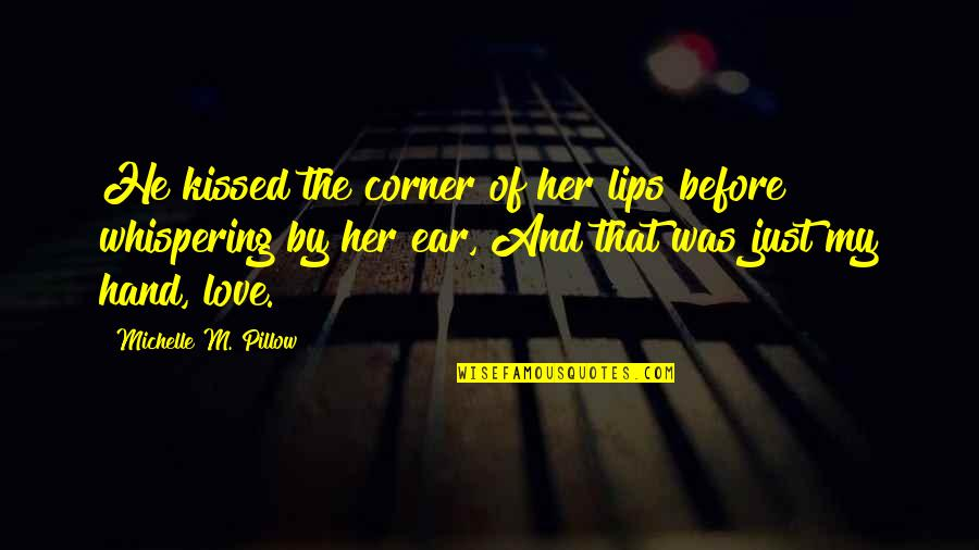 Whispering-sweet-nothings Quotes By Michelle M. Pillow: He kissed the corner of her lips before