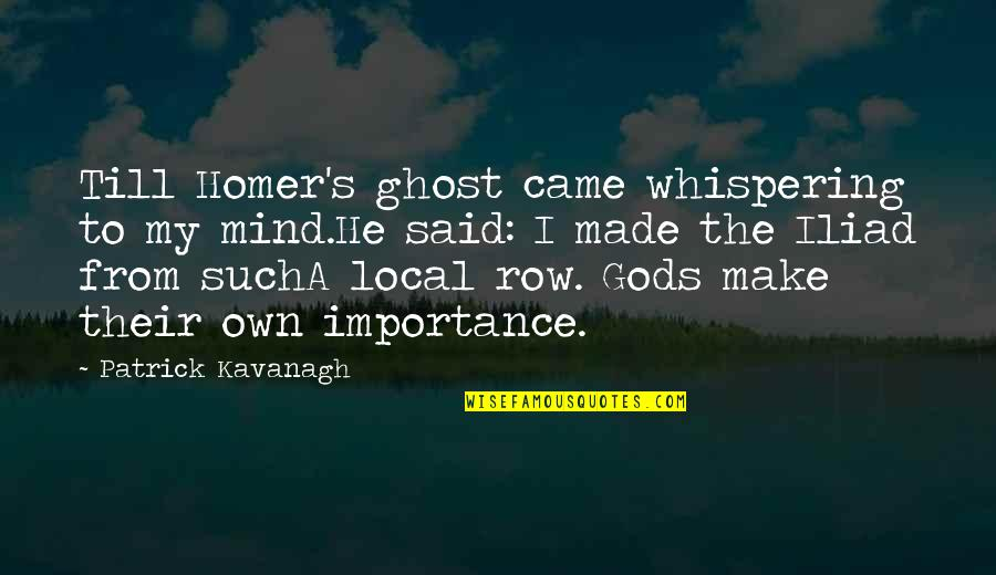 Whispering-sweet-nothings Quotes By Patrick Kavanagh: Till Homer's ghost came whispering to my mind.He