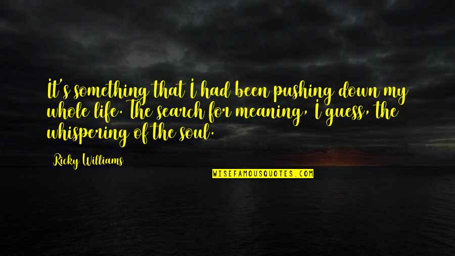 Whispering-sweet-nothings Quotes By Ricky Williams: It's something that I had been pushing down