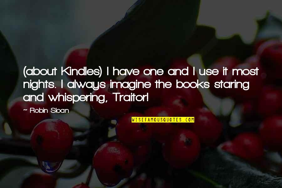 Whispering-sweet-nothings Quotes By Robin Sloan: (about Kindles) I have one and I use