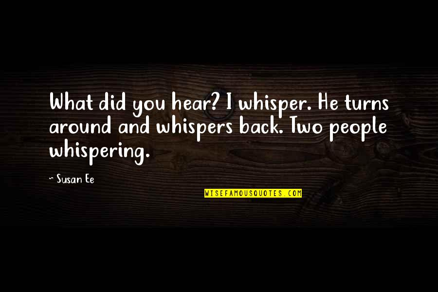 Whispering-sweet-nothings Quotes By Susan Ee: What did you hear? I whisper. He turns