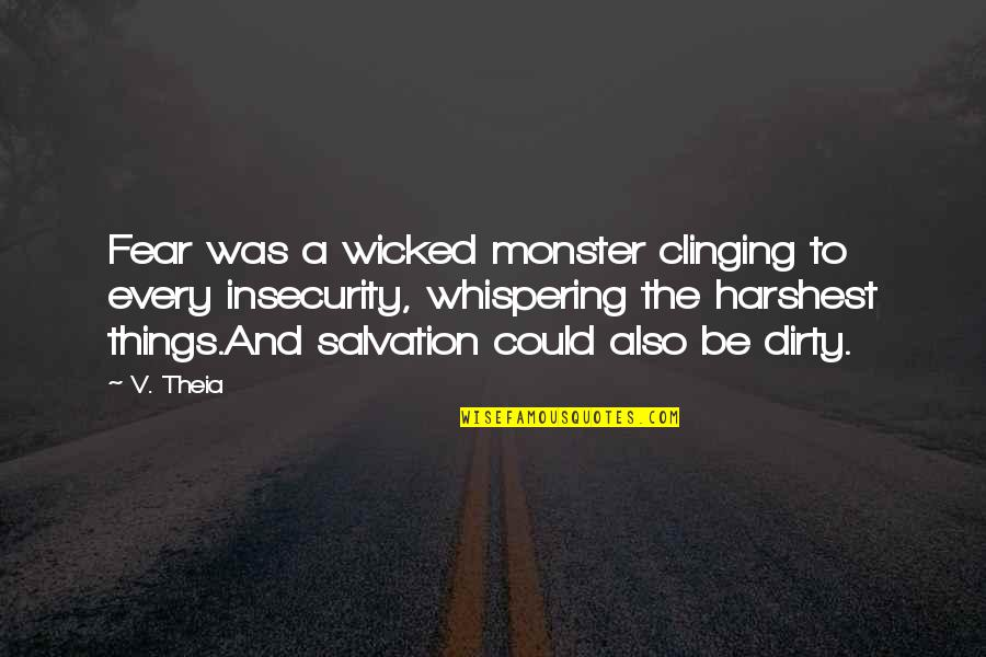 Whispering-sweet-nothings Quotes By V. Theia: Fear was a wicked monster clinging to every