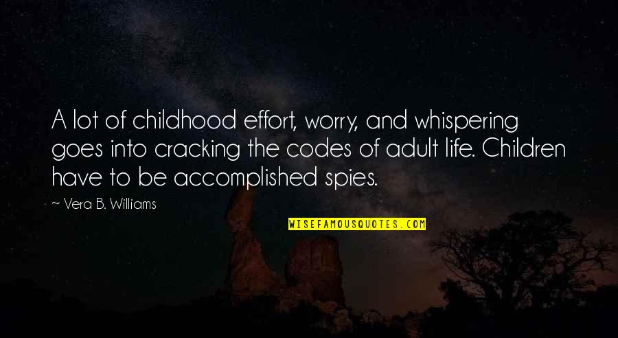 Whispering-sweet-nothings Quotes By Vera B. Williams: A lot of childhood effort, worry, and whispering