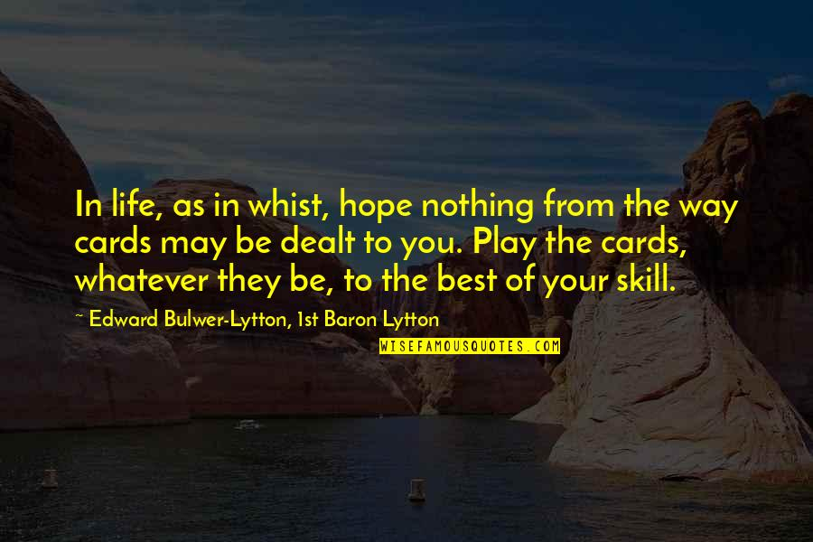 Whist Quotes By Edward Bulwer-Lytton, 1st Baron Lytton: In life, as in whist, hope nothing from