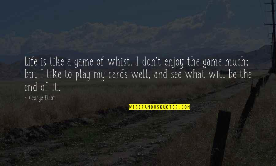 Whist Quotes By George Eliot: Life is like a game of whist. I