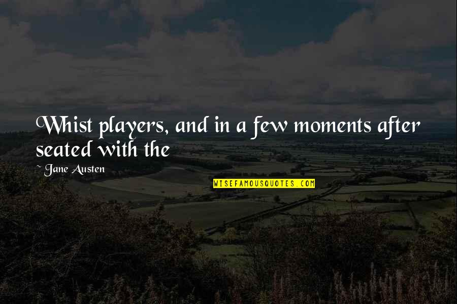 Whist Quotes By Jane Austen: Whist players, and in a few moments after