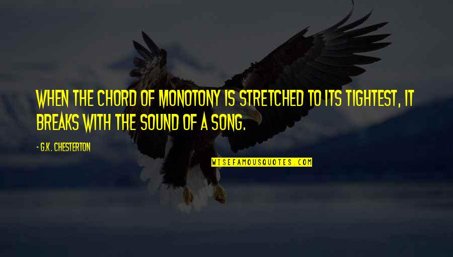 Whistleberries Quotes By G.K. Chesterton: When the chord of monotony is stretched to