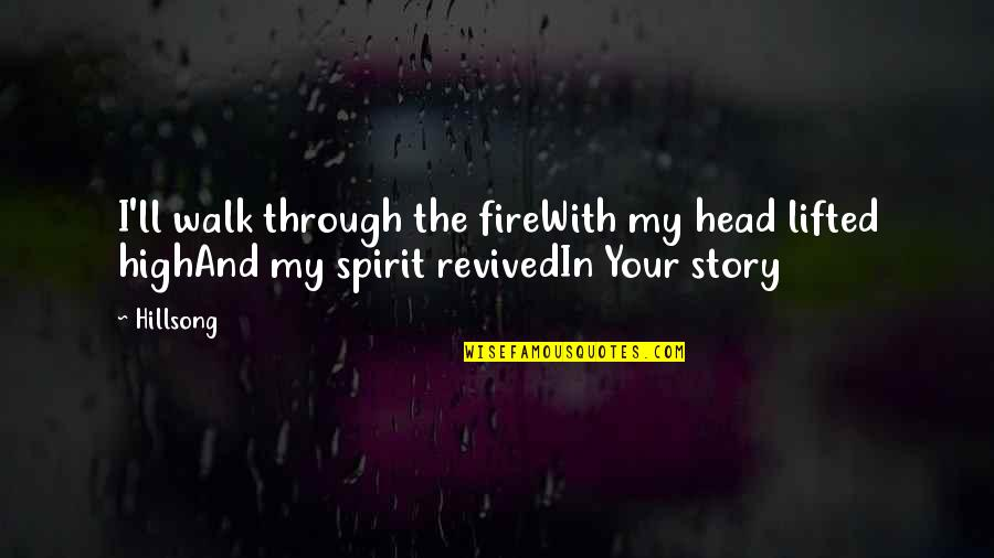 Whistleberries Quotes By Hillsong: I'll walk through the fireWith my head lifted