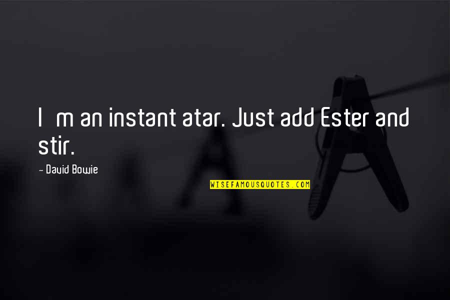 White Collar Crimes Quotes By David Bowie: I'm an instant atar. Just add Ester and