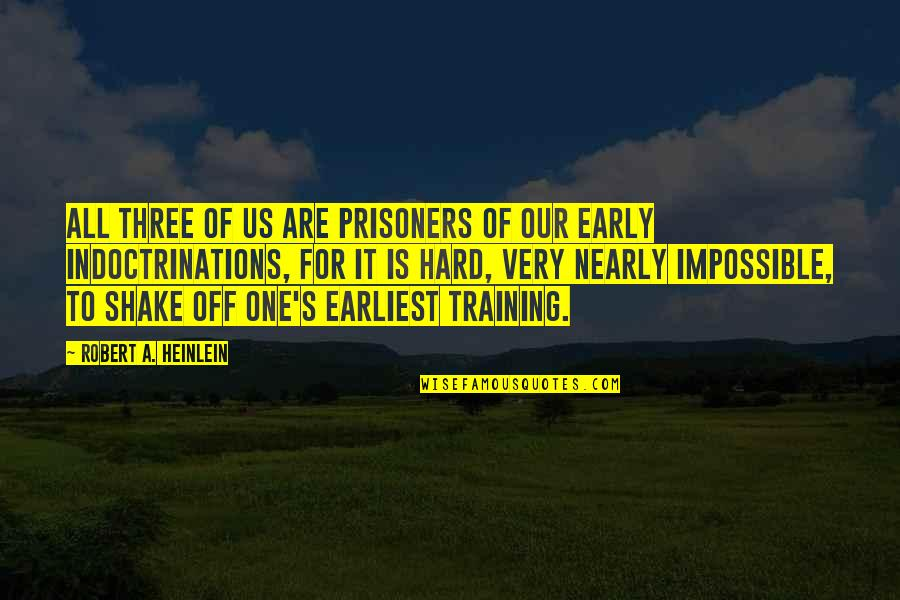 White Collar Crimes Quotes By Robert A. Heinlein: All three of us are prisoners of our