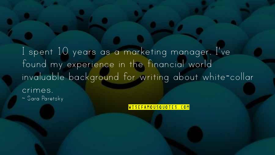 White Collar Crimes Quotes By Sara Paretsky: I spent 10 years as a marketing manager.