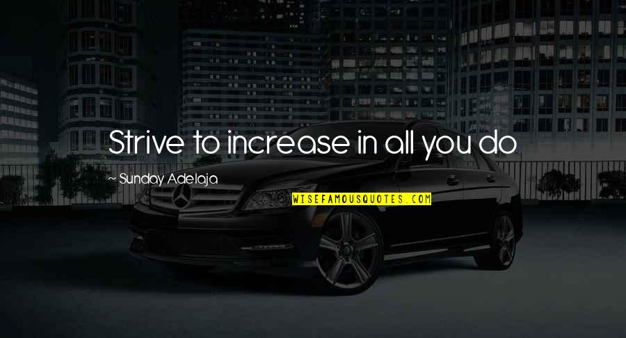 White Collar Crimes Quotes By Sunday Adelaja: Strive to increase in all you do