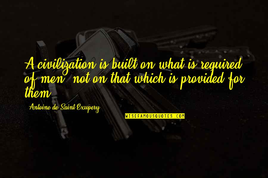 White Coolies Quotes By Antoine De Saint-Exupery: A civilization is built on what is required
