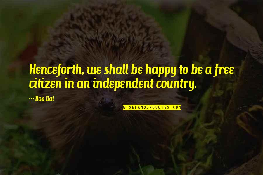 White Coolies Quotes By Bao Dai: Henceforth, we shall be happy to be a